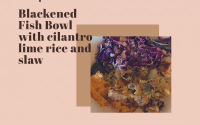 Blackened Cod Taco Bowl with Cilantro Lime Cabbage Slaw